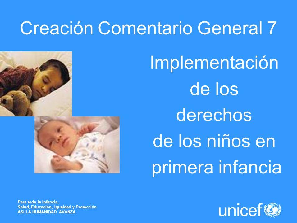 Creación Comentario General 7 Implementación de los derechos de los niños en primera infancia Para toda la Infancia, Salud, Educación, Igualdad y Prot