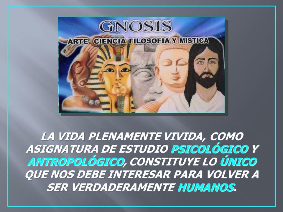 LA VIDA PLENAMENTE VIVIDA, COMO ASIGNATURA DE ESTUDIO PSICOLÓGICO Y ANTROPOLÓGICO, CONSTITUYE LO ÚNICO QUE NOS DEBE INTERESAR PARA VOLVER A SER VERDADERAMENTE HUMANOS.