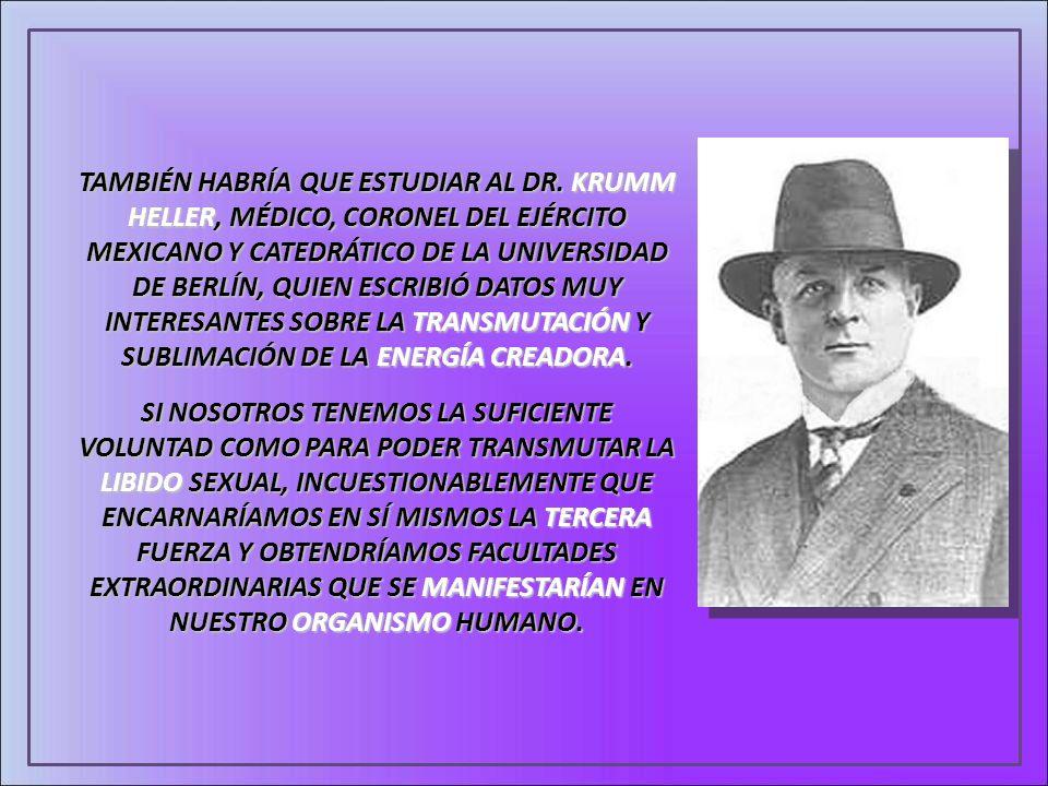 TAMBIÉN HABRÍA QUE ESTUDIAR AL DR. KRUMM HELLER, MÉDICO, CORONEL DEL EJÉRCITO MEXICANO Y CATEDRÁTICO DE LA UNIVERSIDAD DE BERLÍN, QUIEN ESCRIBIÓ DATOS