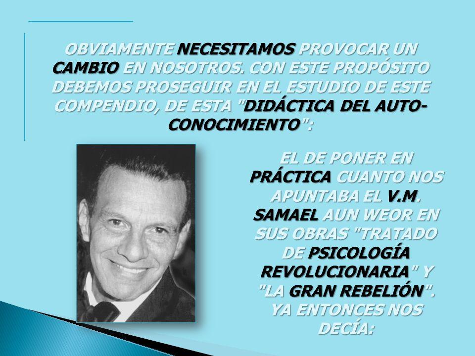 EL DE PONER EN PRÁCTICA CUANTO NOS APUNTABA EL V.M. SAMAEL AUN WEOR EN SUS OBRAS