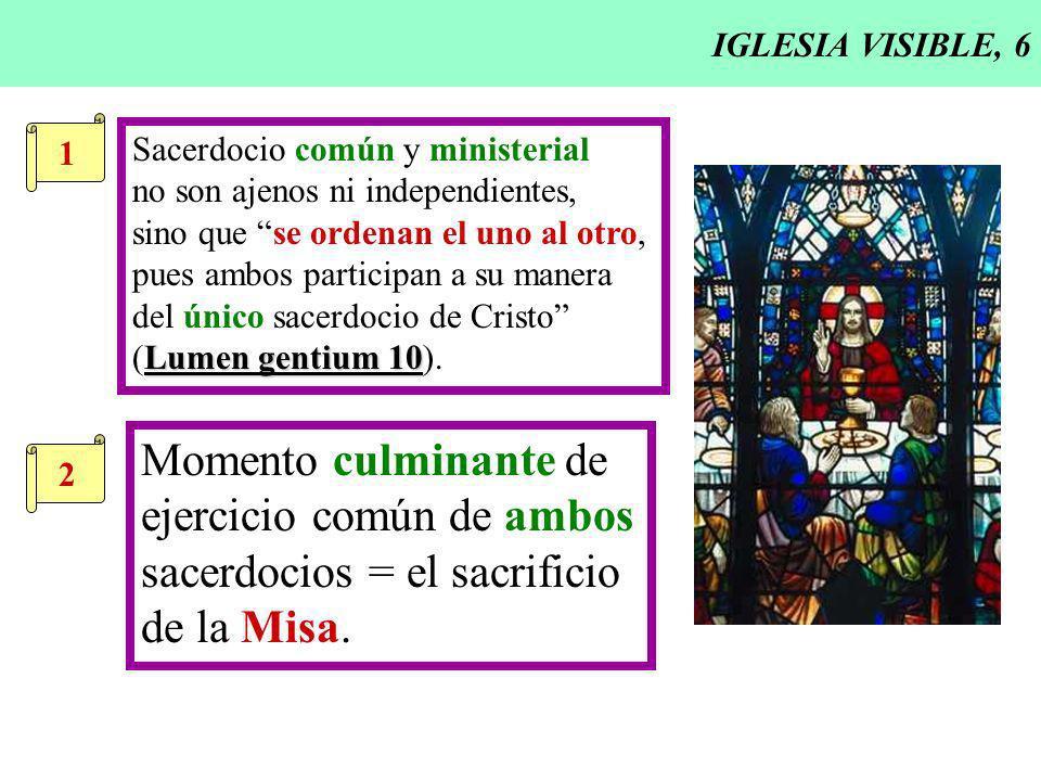 IGLESIA VISIBLE, 6 1 Sacerdocio común y ministerial no son ajenos ni independientes, sino que se ordenan el uno al otro, pues ambos participan a su ma