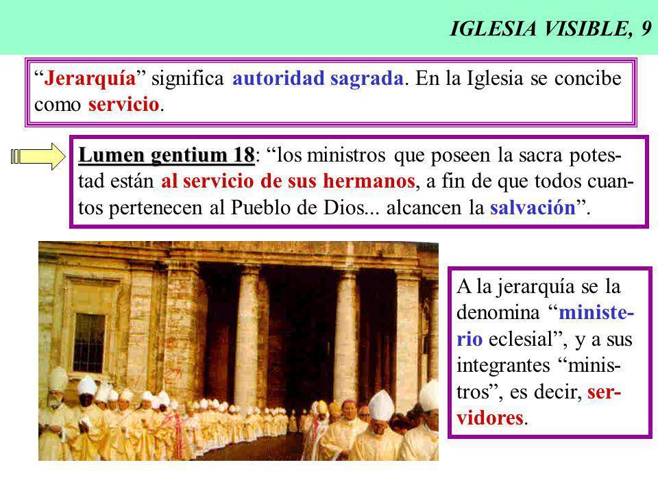 IGLESIA VISIBLE, 9 Jerarquía significa autoridad sagrada. En la Iglesia se concibe como servicio. Lumen gentium 18 Lumen gentium 18: los ministros que