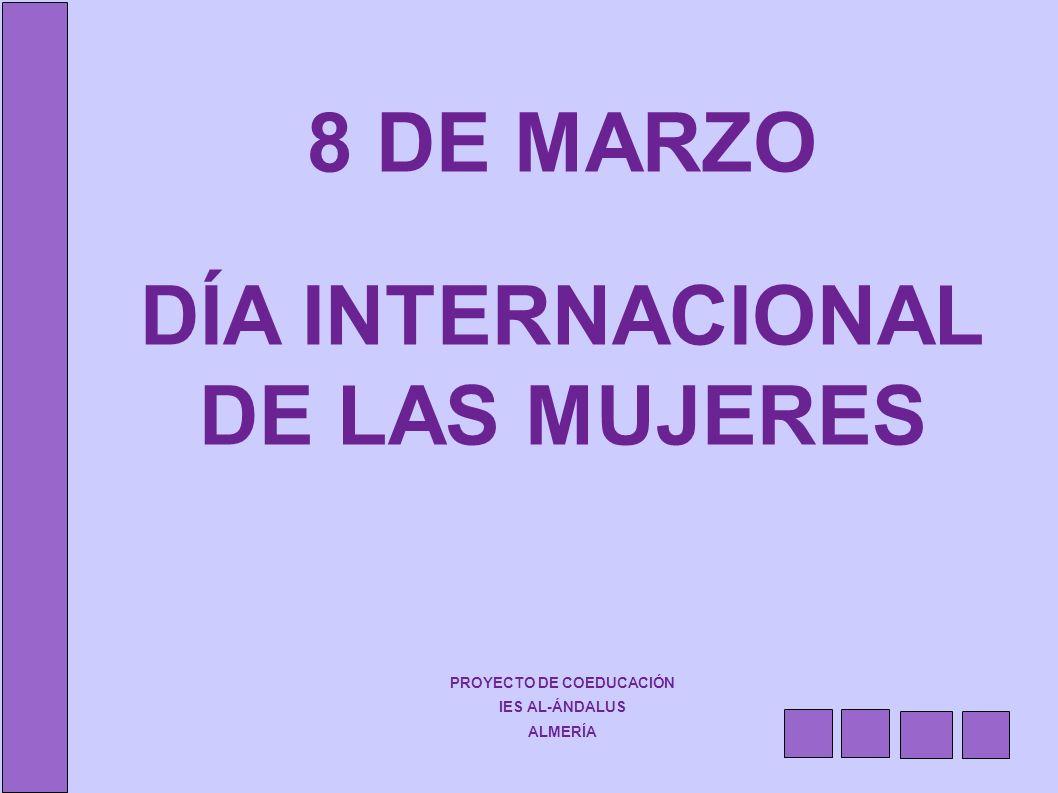 8 DE MARZO DÍA INTERNACIONAL DE LAS MUJERES PROYECTO DE COEDUCACIÓN IES AL-ÁNDALUS ALMERÍA