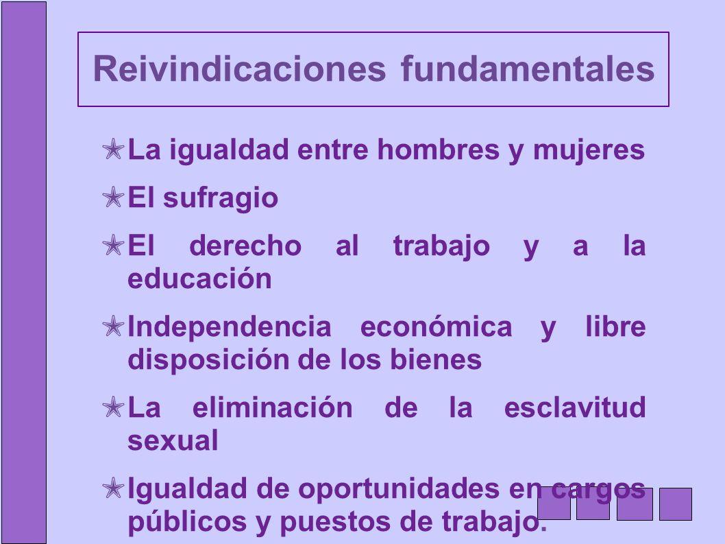 Reivindicaciones fundamentales La igualdad entre hombres y mujeres El sufragio El derecho al trabajo y a la educación Independencia económica y libre