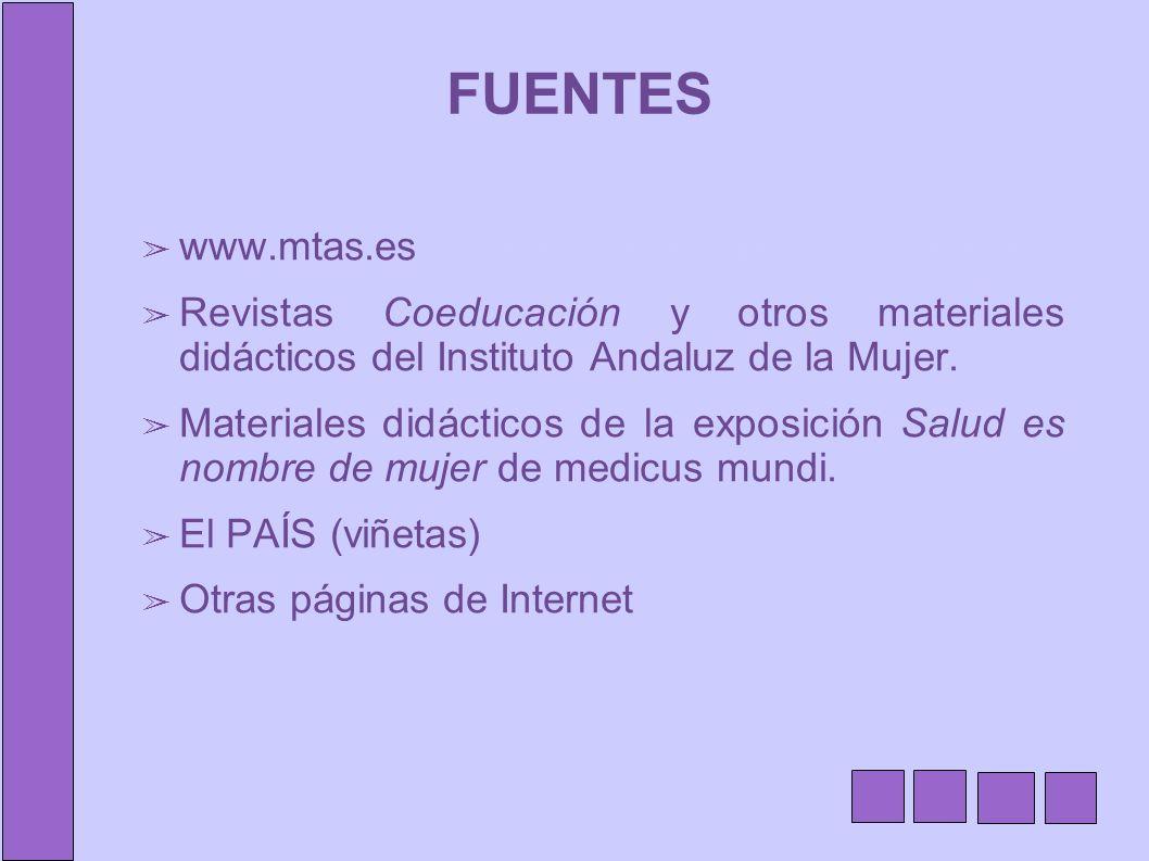 FUENTES www.mtas.esw.juntadeandalucia.es/educacionw.juntadeandalucia.es/educacion Revistas Coeducación y otros materiales didácticos del Instituto And