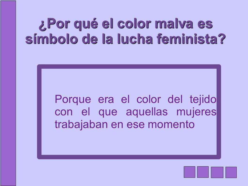 ¿Por qué el color malva es símbolo de la lucha feminista? Porque era el color del tejido con el que aquellas mujeres trabajaban en ese momento