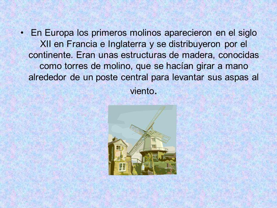 En Europa los primeros molinos aparecieron en el siglo XII en Francia e Inglaterra y se distribuyeron por el continente. Eran unas estructuras de made