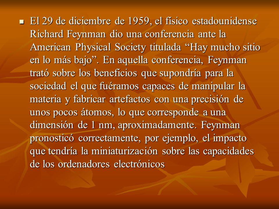 El 29 de diciembre de 1959, el físico estadounidense Richard Feynman dio una conferencia ante la American Physical Society titulada Hay mucho sitio en lo más bajo.