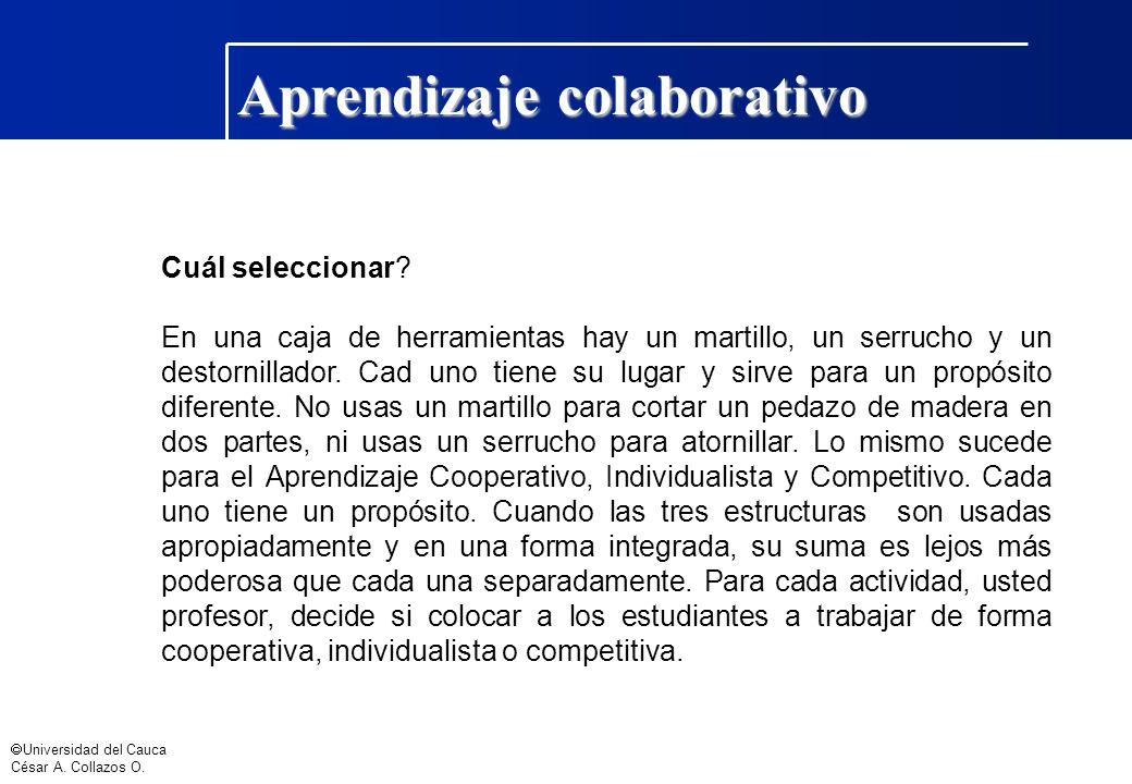 Universidad del Cauca César A. Collazos O. Aprendizaje colaborativo Cuál seleccionar? En una caja de herramientas hay un martillo, un serrucho y un de