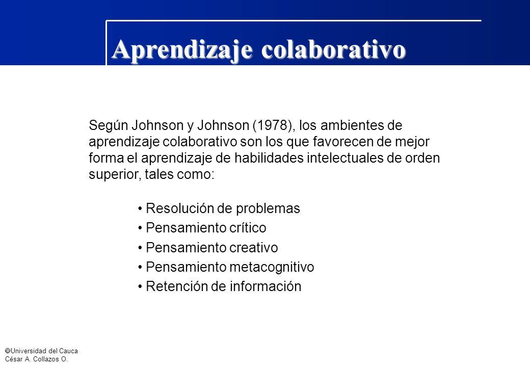 Universidad del Cauca César A. Collazos O. Aprendizaje colaborativo Según Johnson y Johnson (1978), los ambientes de aprendizaje colaborativo son los