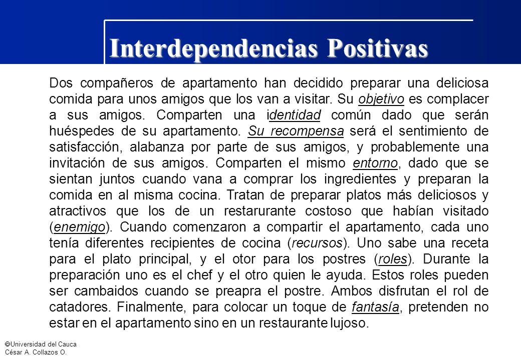 Universidad del Cauca César A. Collazos O. Interdependencias Positivas Dos compañeros de apartamento han decidido preparar una deliciosa comida para u