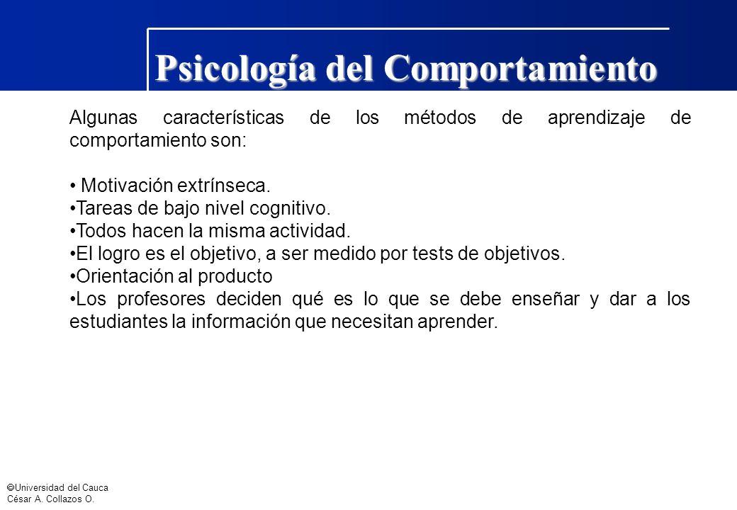 Universidad del Cauca César A. Collazos O. Psicología del Comportamiento Algunas características de los métodos de aprendizaje de comportamiento son: