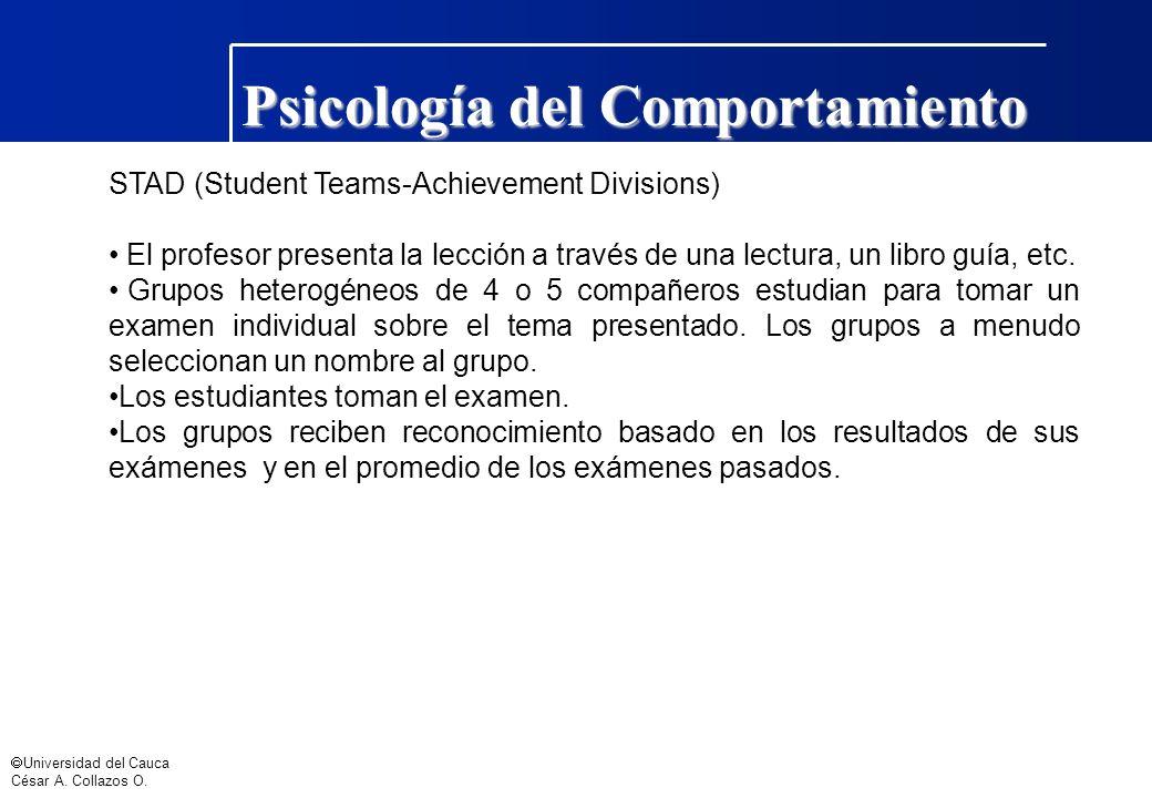 Universidad del Cauca César A. Collazos O. Psicología del Comportamiento STAD (Student Teams-Achievement Divisions) El profesor presenta la lección a