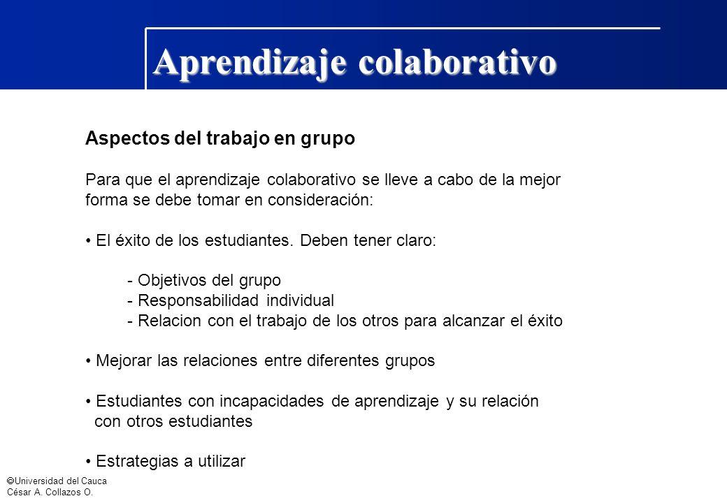 Universidad del Cauca César A. Collazos O. Aprendizaje colaborativo Aspectos del trabajo en grupo Para que el aprendizaje colaborativo se lleve a cabo