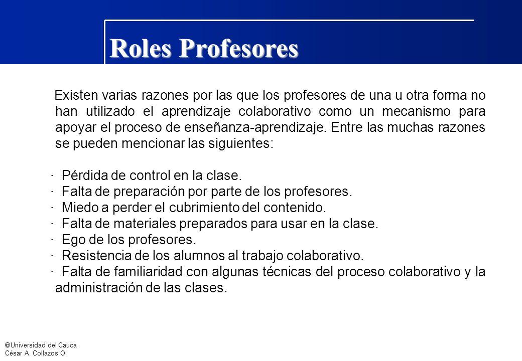 Universidad del Cauca César A. Collazos O. Roles Profesores Existen varias razones por las que los profesores de una u otra forma no han utilizado el