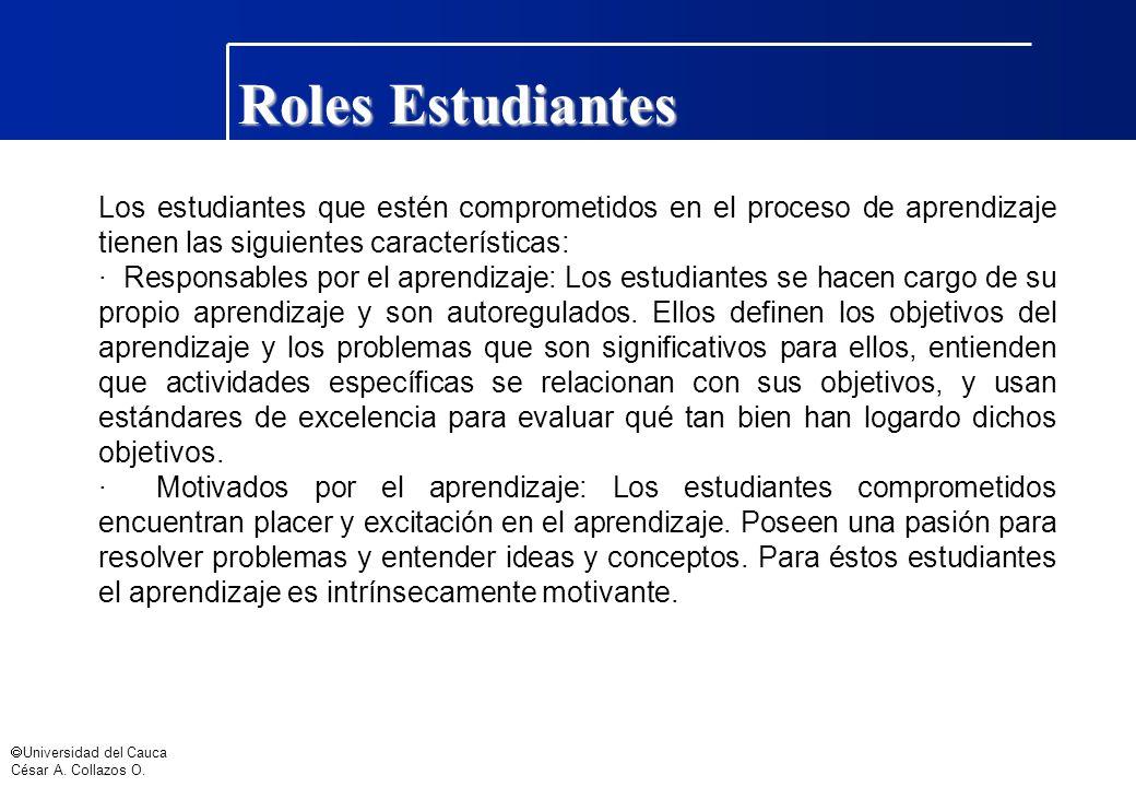 Universidad del Cauca César A. Collazos O. Roles Estudiantes Los estudiantes que estén comprometidos en el proceso de aprendizaje tienen las siguiente