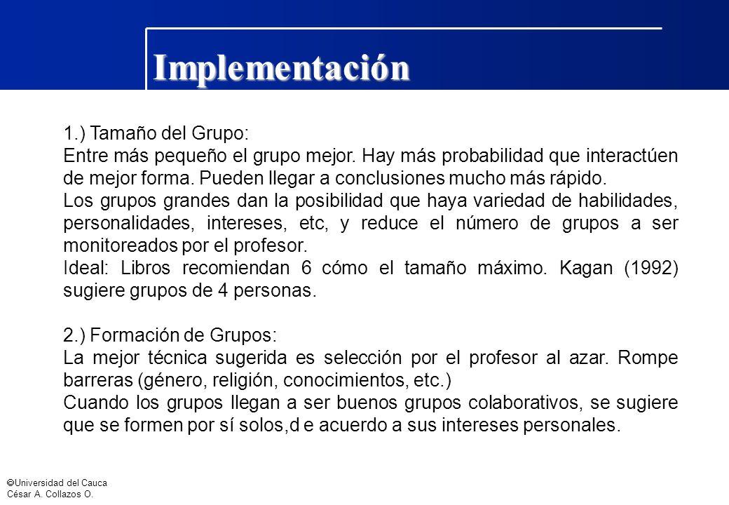 Universidad del Cauca César A. Collazos O. Implementación 1.) Tamaño del Grupo: Entre más pequeño el grupo mejor. Hay más probabilidad que interactúen