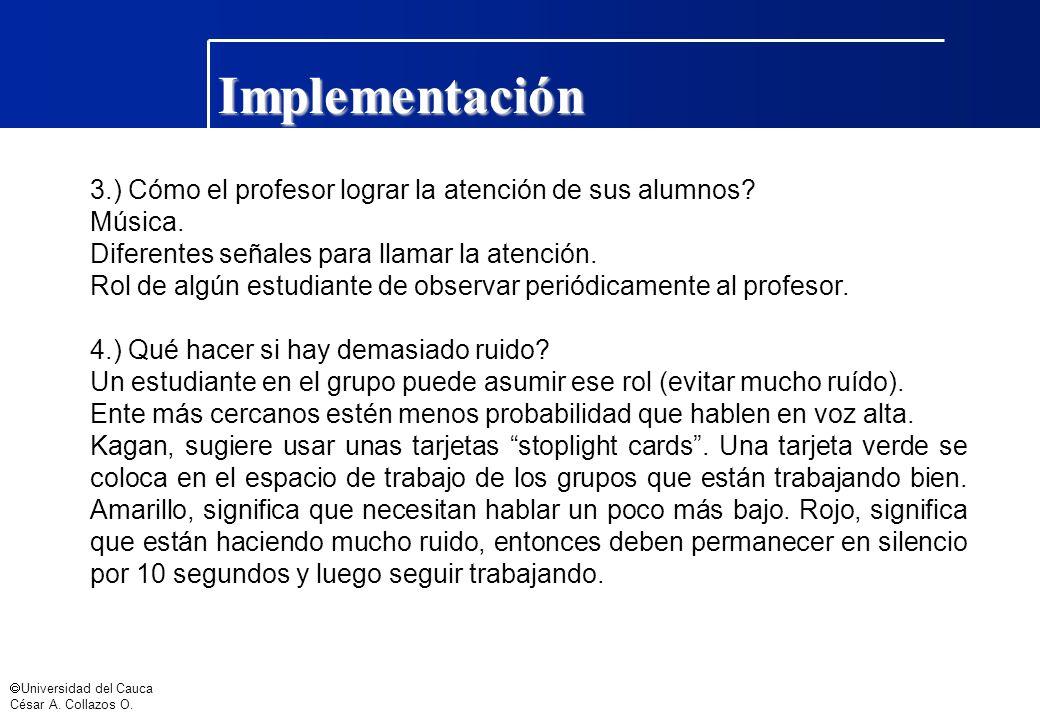 Universidad del Cauca César A. Collazos O. Implementación 3.) Cómo el profesor lograr la atención de sus alumnos? Música. Diferentes señales para llam