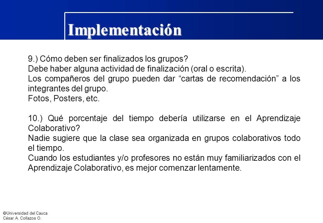 Universidad del Cauca César A. Collazos O. Implementación 9.) Cómo deben ser finalizados los grupos? Debe haber alguna actividad de finalización (oral