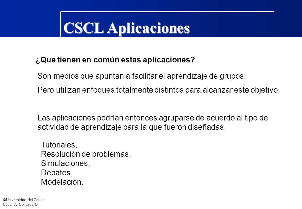 Universidad del Cauca César A. Collazos O. ¿Que tienen en común estas aplicaciones? Son medios que apuntan a facilitar el aprendizaje de grupos. Pero