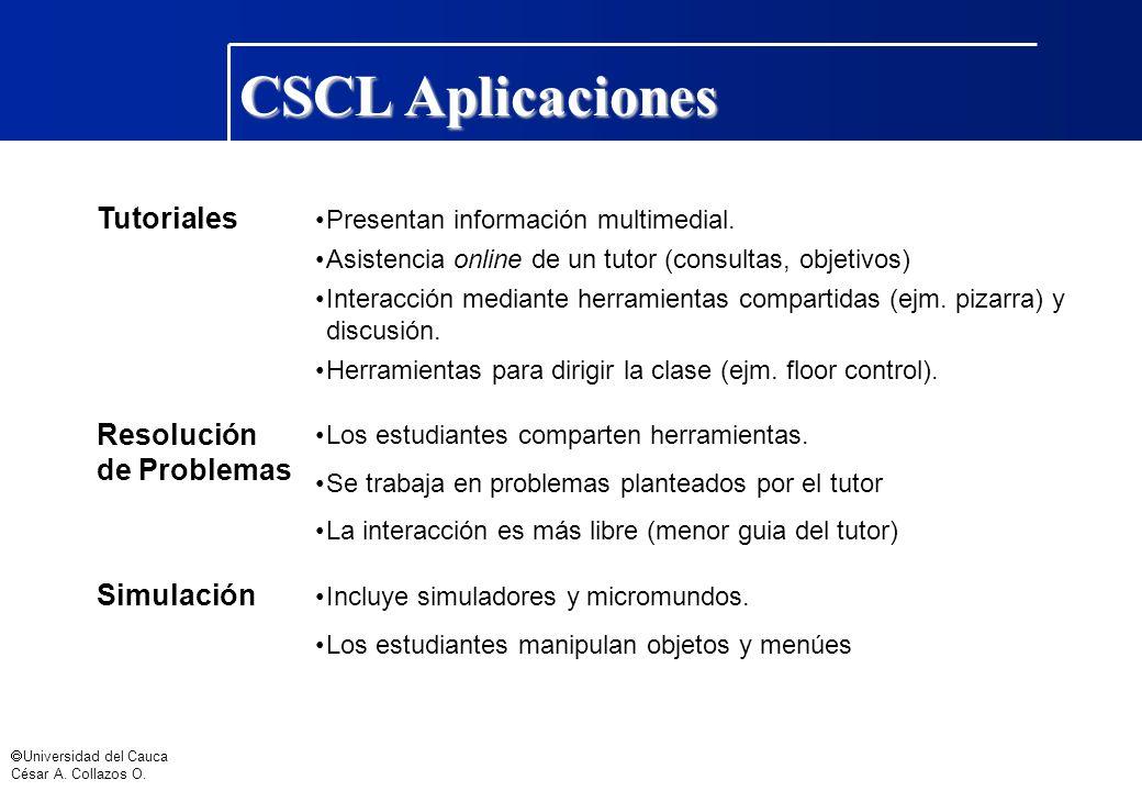 Universidad del Cauca César A. Collazos O. Tutoriales Presentan información multimedial. Asistencia online de un tutor (consultas, objetivos) Interacc