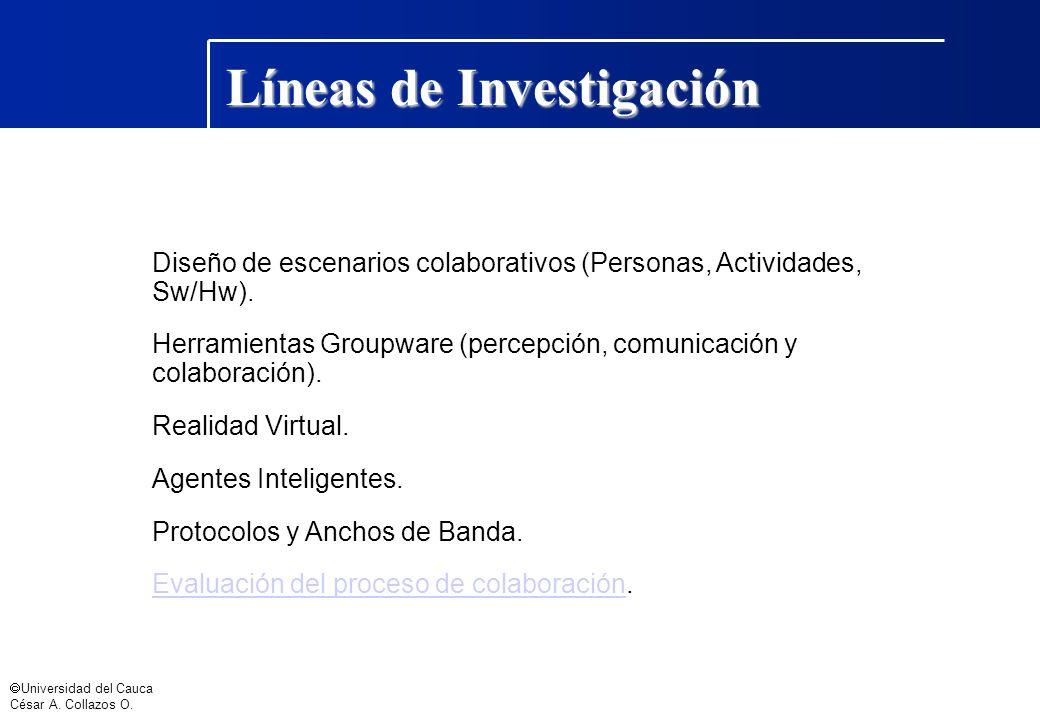 Universidad del Cauca César A. Collazos O. Diseño de escenarios colaborativos (Personas, Actividades, Sw/Hw). Herramientas Groupware (percepción, comu