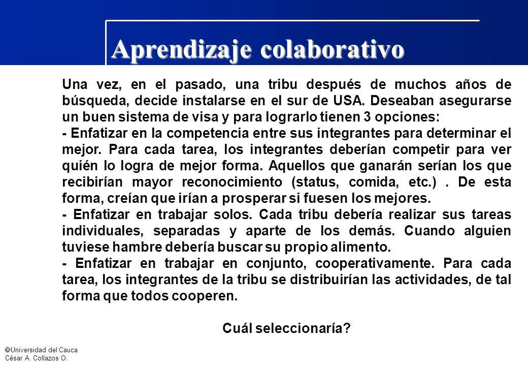 Universidad del Cauca César A. Collazos O. Aprendizaje colaborativo Una vez, en el pasado, una tribu después de muchos años de búsqueda, decide instal
