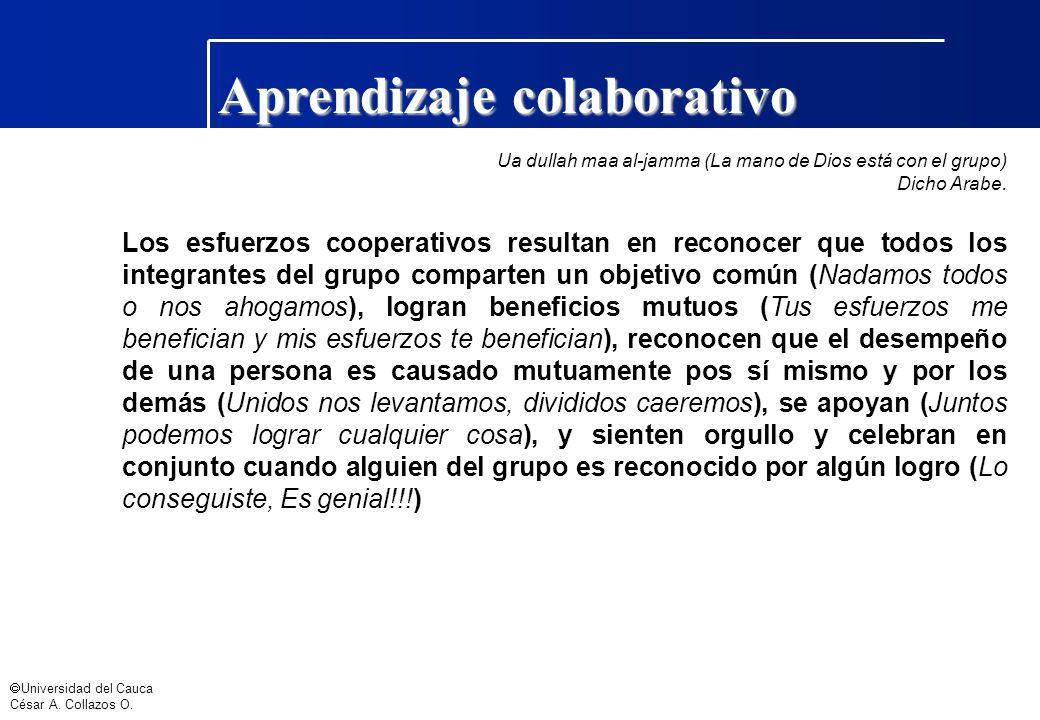 Universidad del Cauca César A. Collazos O. Aprendizaje colaborativo Ua dullah maa al-jamma (La mano de Dios está con el grupo) Dicho Arabe. Los esfuer