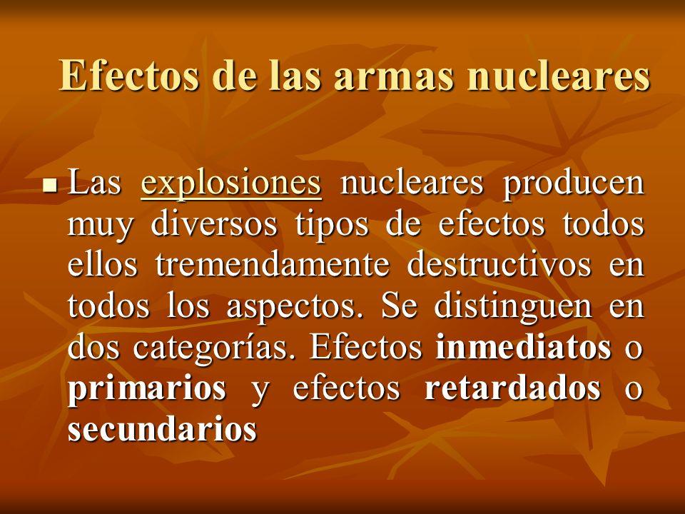 Efectos de las armas nucleares Entre los inmediatos estarían la onda expansiva, el pulso de calor, la radiación ionizante y el pulso electromagnético (EMP).