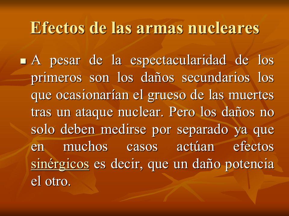 Efectos de las armas nucleares Por ejemplo, la radiación disminuye las defensas del organismo y, a su vez, agudiza la posibilidad de infección de las heridas causadas por la explosión aumentando así la mortalidad.