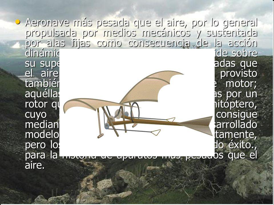 Aeronave más pesada que el aire, por lo general propulsada por medios mecánicos y sustentada por alas fijas como consecuencia de la acción dinámica de