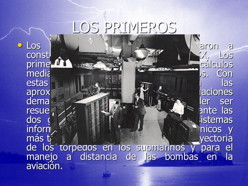 LOS PRIMEROS Los ordenadores analógicos comenzaron a construirse a principios del siglo XX. Los primeros modelos realizaban los cálculos mediante ejes