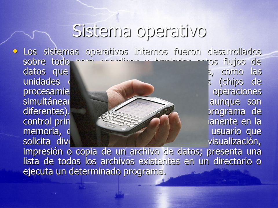 Sistema operativo Los sistemas operativos internos fueron desarrollados sobre todo para coordinar y trasladar estos flujos de datos que procedían de f