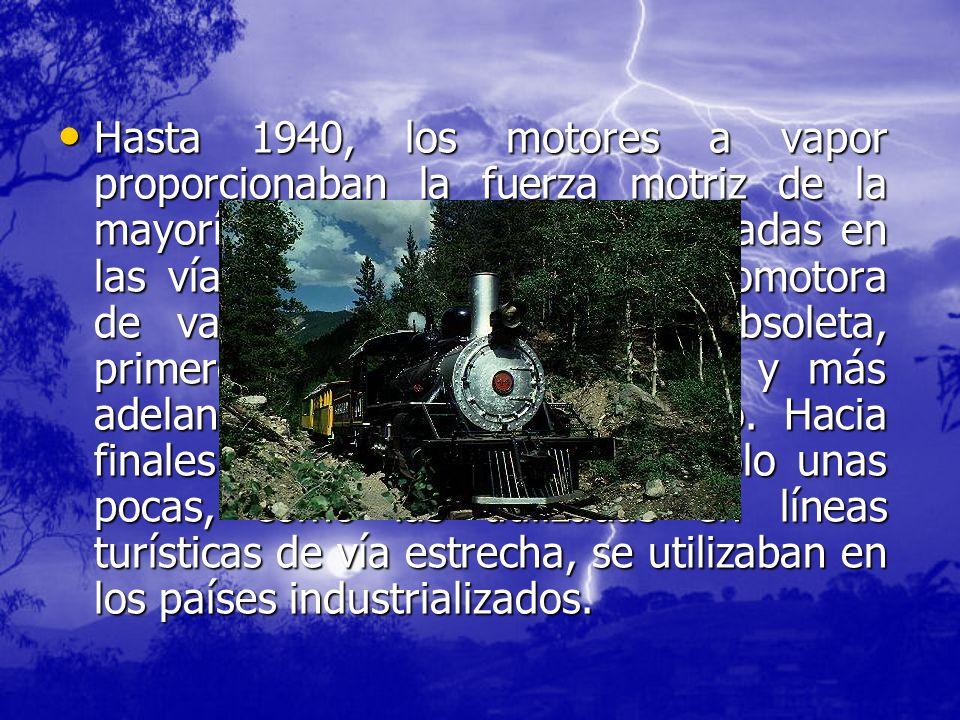 Hasta 1940, los motores a vapor proporcionaban la fuerza motriz de la mayoría de las locomotoras utilizadas en las vías férreas. Después, la locomotor