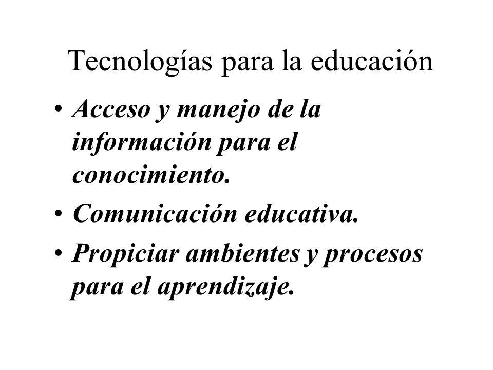 Tecnologías para la educación Acceso y manejo de la información para el conocimiento. Comunicación educativa. Propiciar ambientes y procesos para el a
