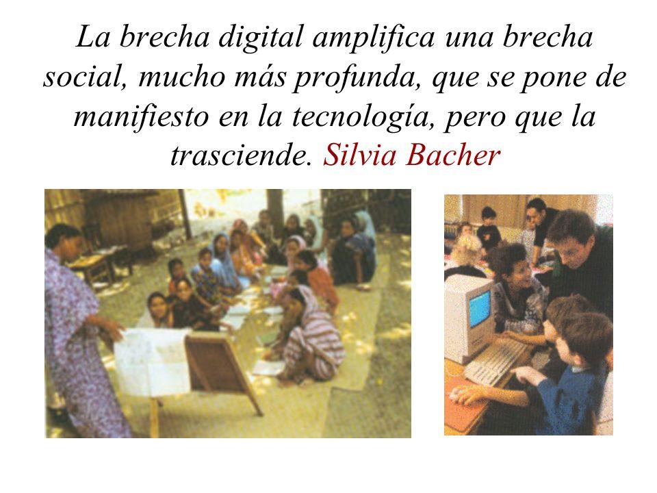 La brecha digital amplifica una brecha social, mucho más profunda, que se pone de manifiesto en la tecnología, pero que la trasciende. Silvia Bacher
