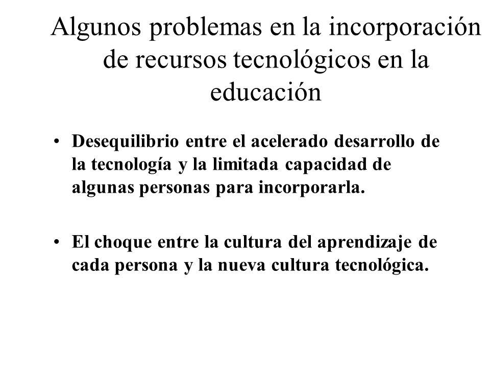Algunos problemas en la incorporación de recursos tecnológicos en la educación Desequilibrio entre el acelerado desarrollo de la tecnología y la limit