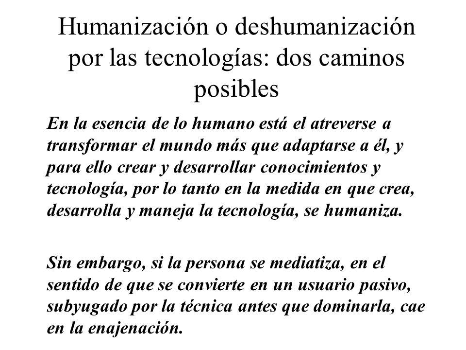 Humanización o deshumanización por las tecnologías: dos caminos posibles En la esencia de lo humano está el atreverse a transformar el mundo más que a