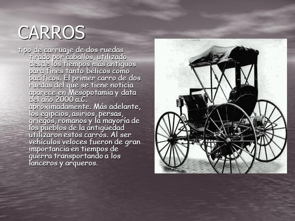 CARROS tipo de carruaje de dos ruedas tirado por caballos, utilizado desde los tiempos más antiguos para fines tanto bélicos como pacíficos.