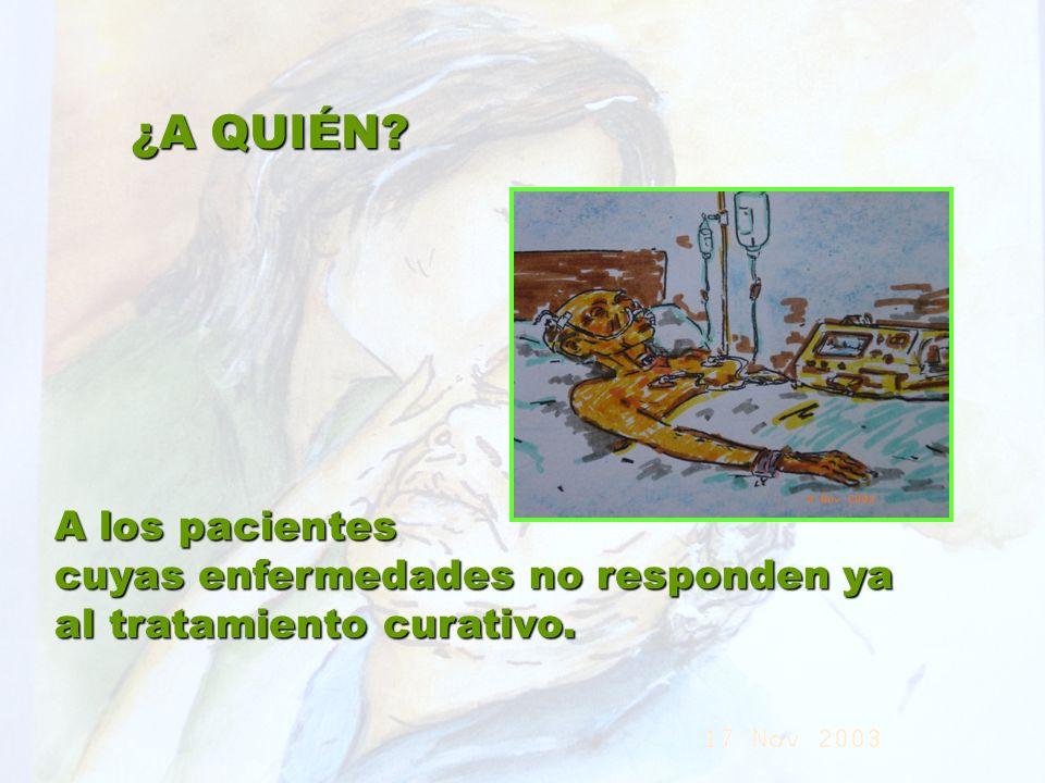 UMP Hospital San Juan de Dios (Santurce-Vizcaya). 2000 ¿A QUIÉN? A los pacientes cuyas enfermedades no responden ya al tratamiento curativo.