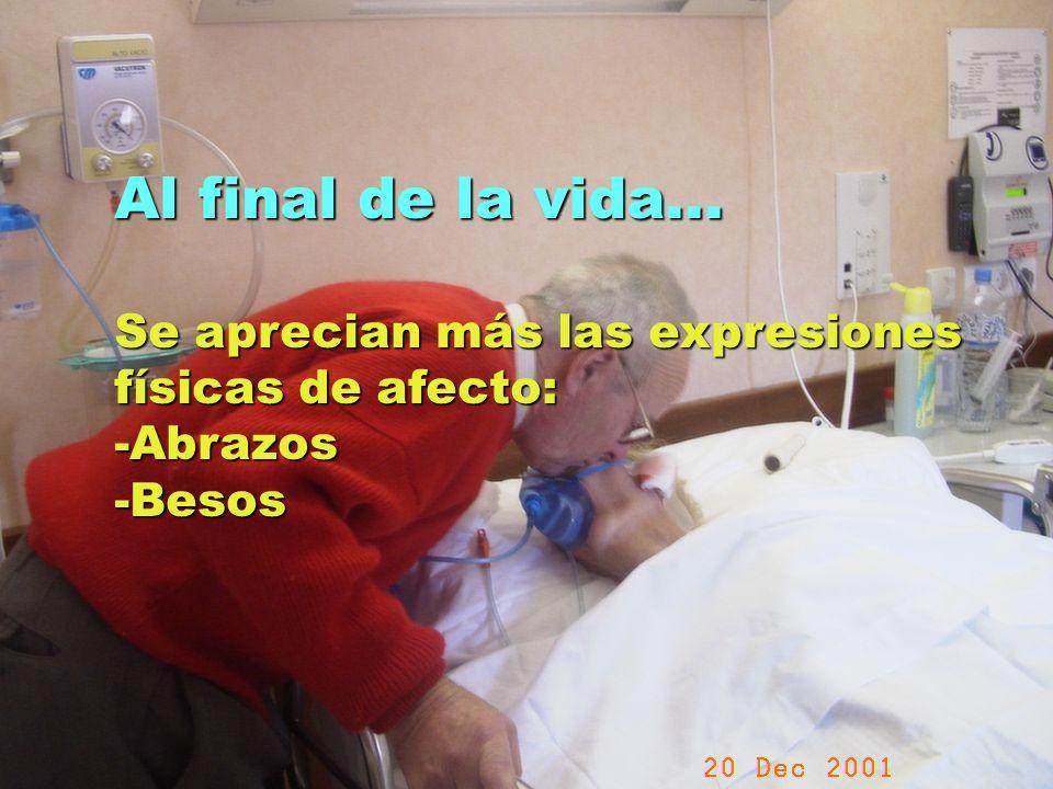 UMP Hospital San Juan de Dios (Santurce-Vizcaya). 2000 Al final de la vida... Se aprecian más las expresiones físicas de afecto: -Abrazos -Besos