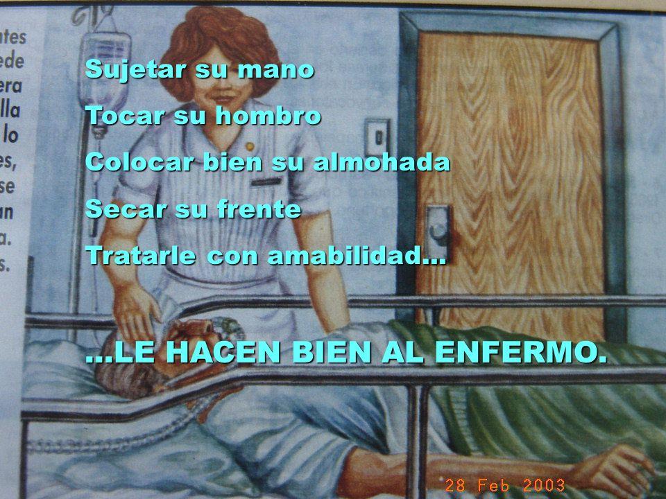 UMP Hospital San Juan de Dios (Santurce-Vizcaya). 2000 Sujetar su mano Tocar su hombro Colocar bien su almohada Secar su frente Tratarle con amabilida