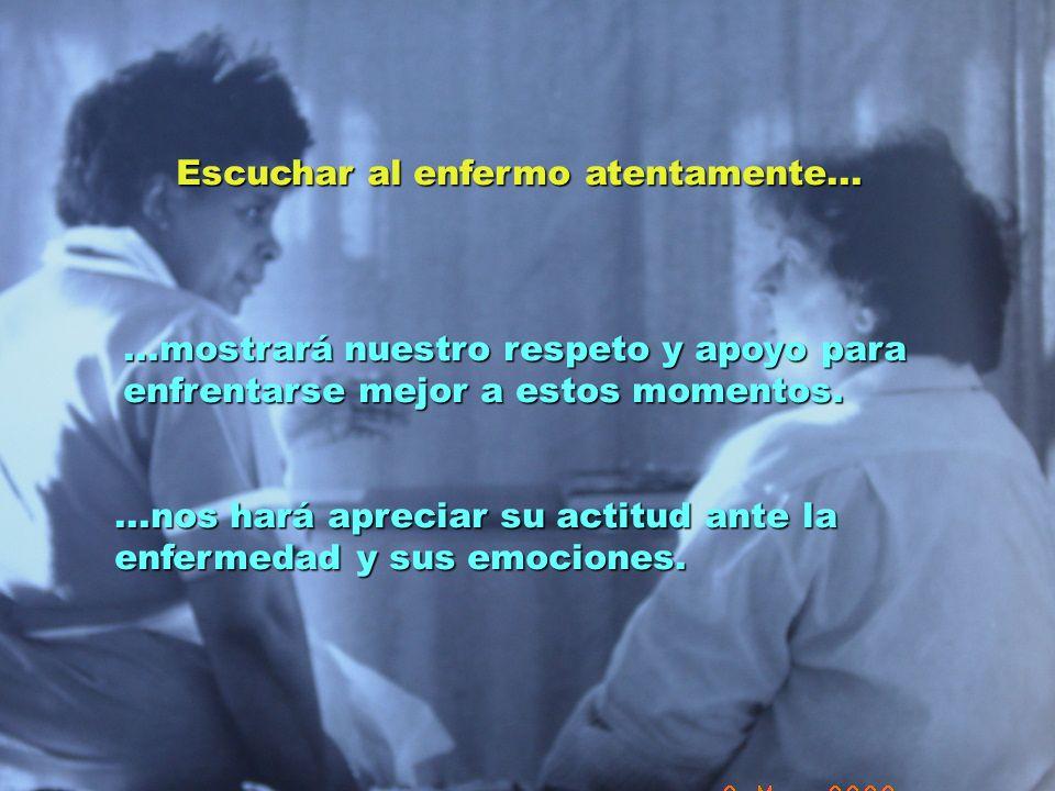 UMP Hospital San Juan de Dios (Santurce-Vizcaya). 2000 Escuchar al enfermo atentamente......mostrará nuestro respeto y apoyo para enfrentarse mejor a