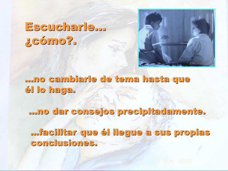 UMP Hospital San Juan de Dios (Santurce-Vizcaya). 2000 Escucharle...¿cómo?....no cambiarle de tema hasta que él lo haga....no dar consejos precipitada