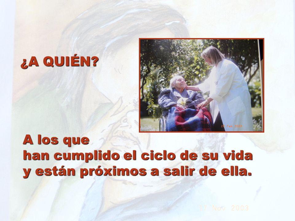 UMP Hospital San Juan de Dios (Santurce-Vizcaya). 2000 ¿A QUIÉN? A los que han cumplido el ciclo de su vida y están próximos a salir de ella.
