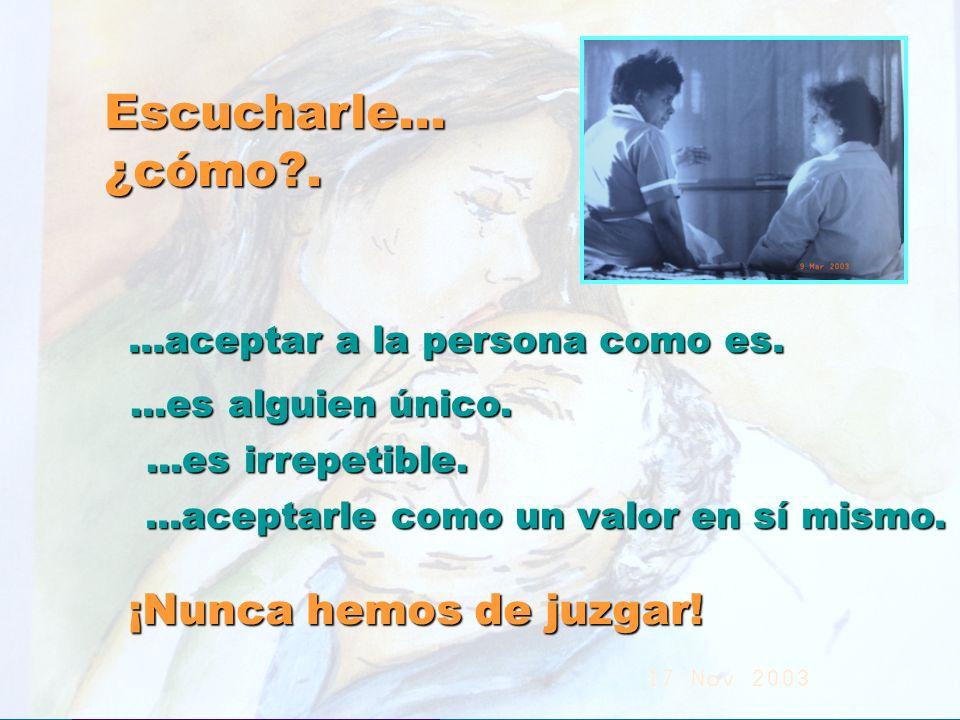 UMP Hospital San Juan de Dios (Santurce-Vizcaya). 2000 Escucharle...¿cómo?....aceptar a la persona como es....es alguien único....es irrepetible....ac