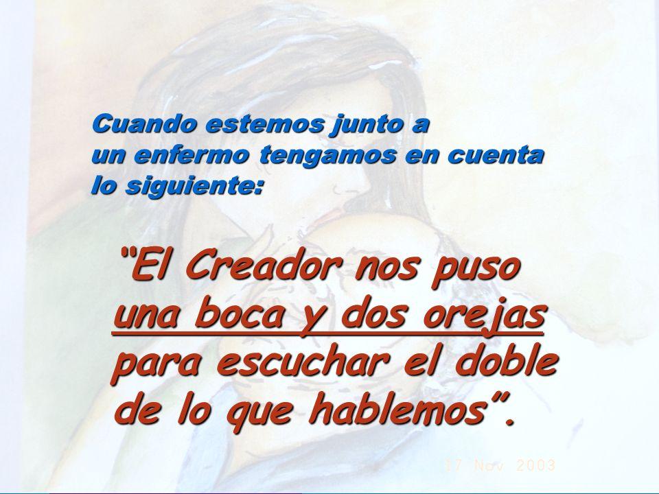 UMP Hospital San Juan de Dios (Santurce-Vizcaya). 2000 El Creador nos puso una boca y dos orejas para escuchar el doble de lo que hablemos. Cuando est