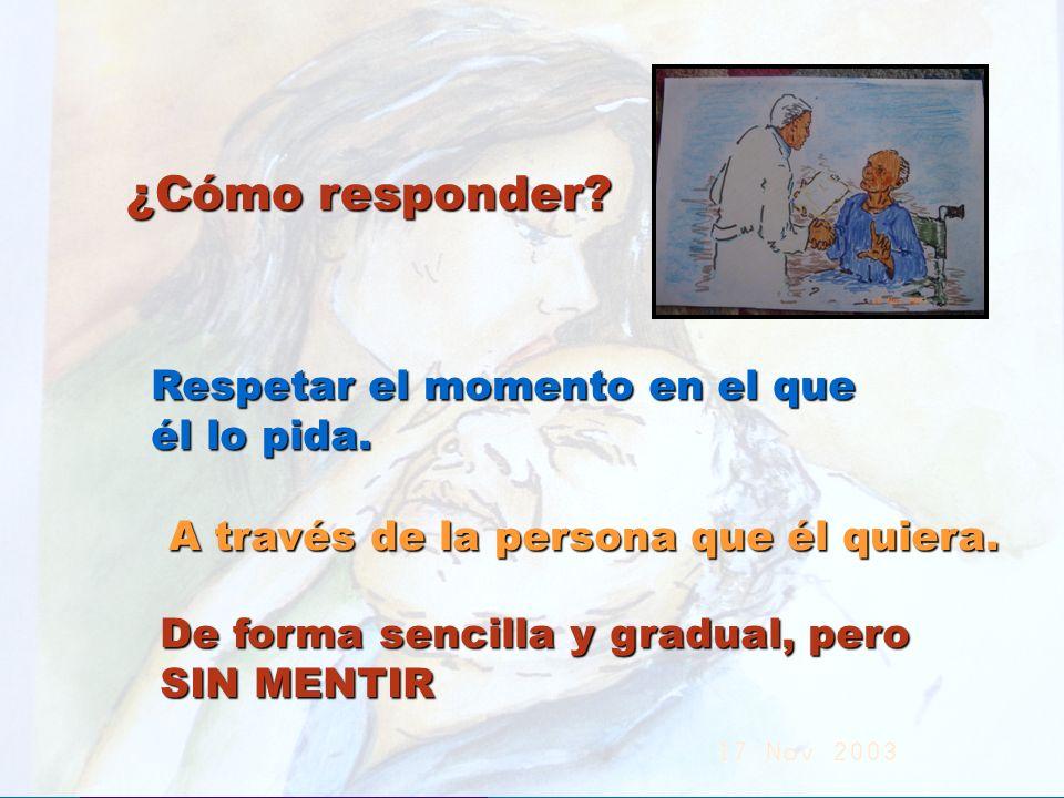 ¿Cómo responder? Respetar el momento en el que él lo pida. A través de la persona que él quiera. De forma sencilla y gradual, pero SIN MENTIR