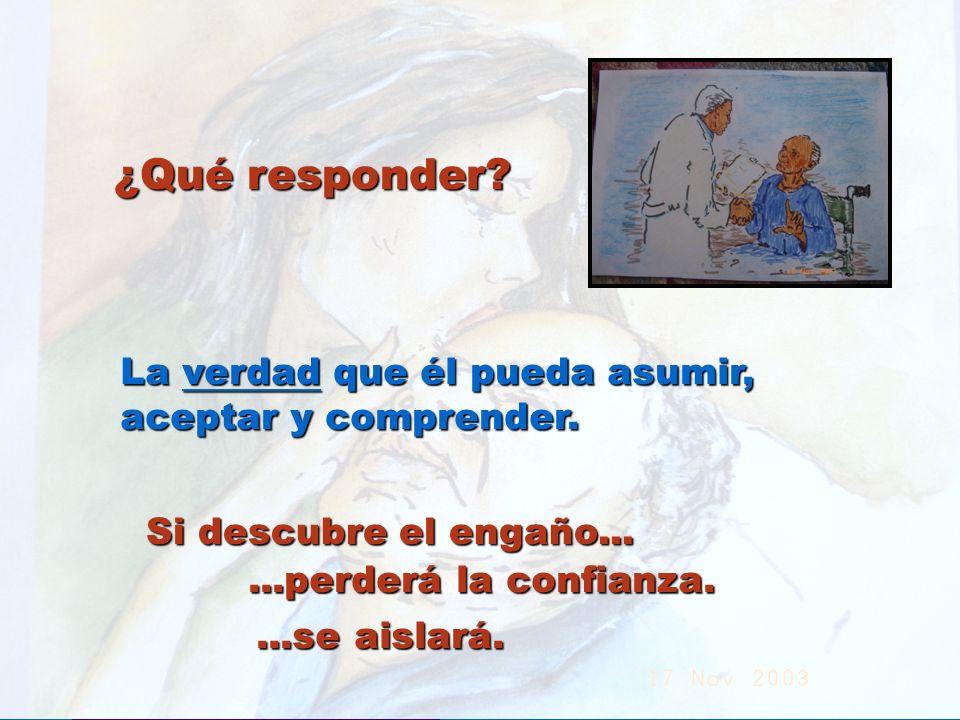 UMP Hospital San Juan de Dios (Santurce-Vizcaya). 2000 ¿Qué responder? La verdad que él pueda asumir, aceptar y comprender. Si descubre el engaño.....