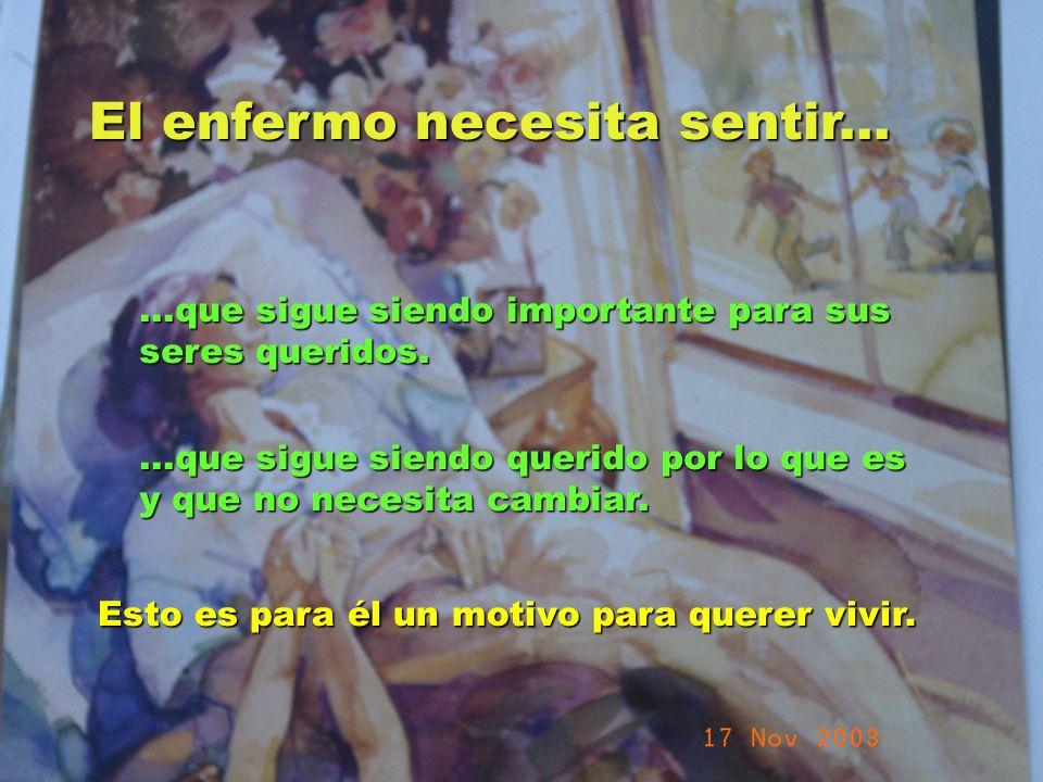 UMP Hospital San Juan de Dios (Santurce-Vizcaya). 2000 El enfermo necesita sentir......que sigue siendo importante para sus seres queridos....que sigu